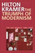 Triumph of Modernism The Art World, 1987-2005