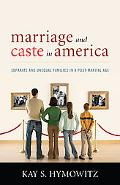Marriage and Caste in America Separate and Unequal Families in a Post- Marital Age