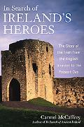 In Search of Ireland's Heroes: The Story of the Irish from the English Invasion to the Prese...