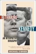 Rethinking Kennedy : An Interpretive Biography