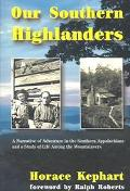 Our Southern Highlanders A Narrative of Adventure in the Southern Appalachians and a Study o...