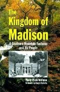 Kingdom of Madison A Southern Mountain Fastness and Its People