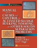 Manual on the Causes and Control of Activated Sludge Bulking, Foaming, and Other Solids Sepa...