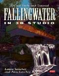 Fallingwater Using 3d Studio A Case Study and Tutorial/Book and Disk