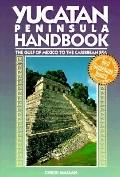 Yucatan Peninsula Handbook: The Gulf of Mexico to the Caribbean Sea - Chicki Mallan