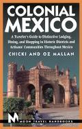 Moon Handbooks: Colonial Mexico: A Traveler's Guide to Distinctive Lodging, Dining, and Shop...