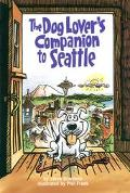 Dog Lover's Companion to Seattle The Insider Scoop on Where to Take Your Dog in the Seattle ...
