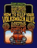How to Keep Your Volkswagen Alive A Manual of Step-By-Step Procedures for the Compleat Idiot