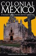Colonial Mexico A Traveler's Guide to Historic Districts and Towns