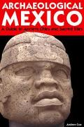 Archaeological Mexico A Traveler's Guide to Ancient Cities and Sacred Sites