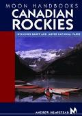 Moon Handbooks Canadian Rockies Including Banff and Jasper National Parks