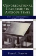 Congregational Leadership in Anxious Times Being Calm and Courageous No Matter What