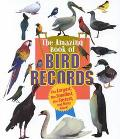 Amazing Book of Bird Records The Largest, the Smallest, the Fastest, and Many More