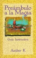 Preambulo a La Magia / True Magick Guia Instructiva / a Beginner's Guide