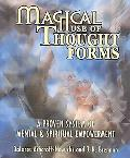 Magical Use of Thought Forms A Proven System of Mental & Spiritual Empowerment