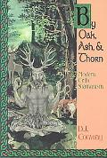 By Oak, Ash & Thorn Modern Celtic Shamanism