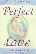 Perfect Love: Find Intimacy on the Astral Plane