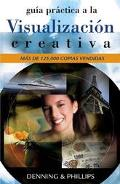 Guia Practica a La Visualizacion Creativa / Practical Guide to Creative Visualization Tecnic...