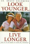 Look Younger, Live Longer: Add 25 to 50 Years to Your Life, Naturally - Bruce Goldberg - Pap...