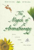 The Magick of Aromatherapy: The Use of Scent for Healing Body, Mind, and Spirit, Vol. 0