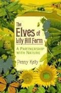 Elves of Lily Hill Farm: A Partnership with Nature - Penny Kelly - Paperback