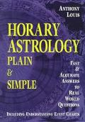 Horary Astrology Plain & Simple Fast & Accurate Answers to Real World Questions
