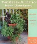 The Green Guide to Herb Gardening: Featuring the 10 Most Popular Herbs - Deborah C. Harding ...