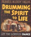 Drumming the Spirit to Life: Let the Goddess Dance with CD (Audio) - R. Buddy Helm - Paperba...