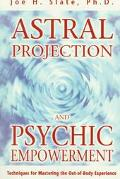 Astral Projection and Psychic Empowerment: Techniques for Mastering the out-of-Body Experien...