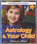 Astrology and Your Child:  A Handbook for Parents - Gloria Star - Paperback