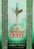 Arthurian Quest: Living the Legends of Camelot - Amber Wolfe