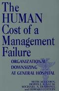 Human Cost of a Management Failure Organizational Downsizing at General Hospital