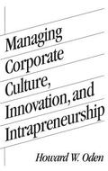Managing Corporate Culture, Innovation, and Intrapreneurship