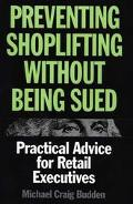Preventing Shoplifting Without Getting Sued Practical Advice for Retail Executives