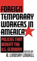 Foreign Temporary Workers in America Policies That Benefit the U.S. Economy