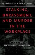 Stalking, Harassment, and Murder in the Workplace Guidelines for Protection and Prevention