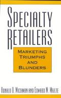 Specialty Retailers Marketing Triumphs and Blunders