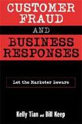 Customer Fraud and Business Responses Let the Marketer Beware