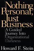 Nothing Personal, Just Business A Guided Journey into Organizational Darkness