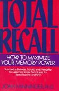 Total Recall How to Maximize Your Memory Power