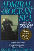 Admiral of the Ocean Sea A Life of Christopher Columbus