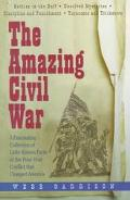 Amazing Civil War A Fascinating Collection of Little-Known Facts of the Four-Year Conflict T...