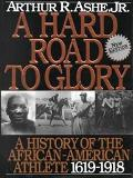 Hard Road to Glory: A History of the African Athlete, 1619-1918, Vol. 1