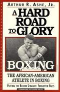 Hard Road to Glory Boxing  The African-American Athlete in Boxing