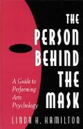 Person Behind the Mask A Guide to Performing Arts Psychology