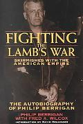 Fighting the Lamb's War Skirmishes With the American Empire  The Autobiography of Philip Ber...