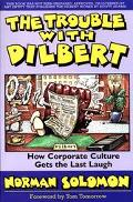 Trouble with Dilbert: How Corporate Culture Gets the Last Laugh