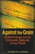 Against the Grain Biotechnology and the Corporate Takeover of Your Food