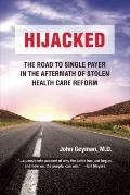 Hijacked : The Road to Single Payer in the Aftermath of Stolen Health Care Reform