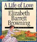 Life of Love The Story of Elizabeth Barrett Browing